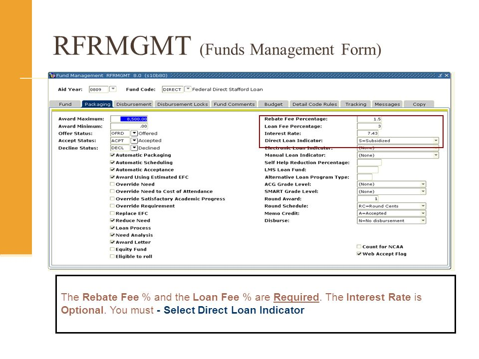 RFRMGMT (Funds Management Form) The Rebate Fee % and the Loan Fee % are Required.