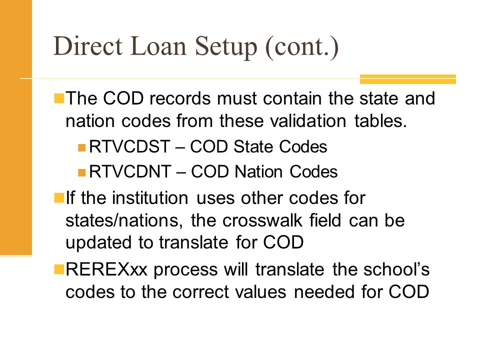 Direct Loan Setup (cont.) The COD records must contain the state and nation codes from these validation tables.