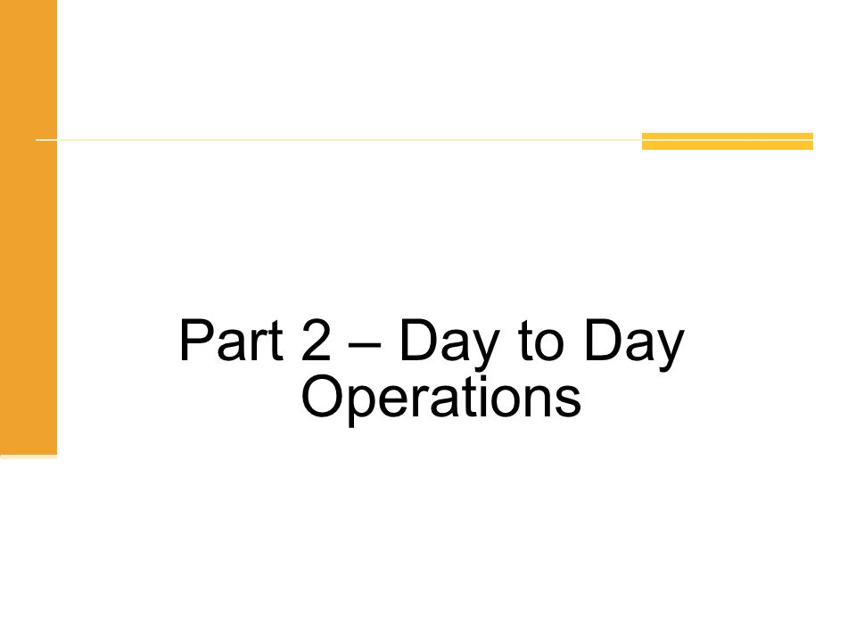 Part 2 – Day to Day Operations
