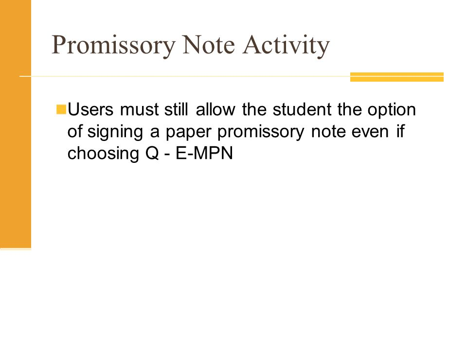 Promissory Note Activity Users must still allow the student the option of signing a paper promissory note even if choosing Q - E-MPN