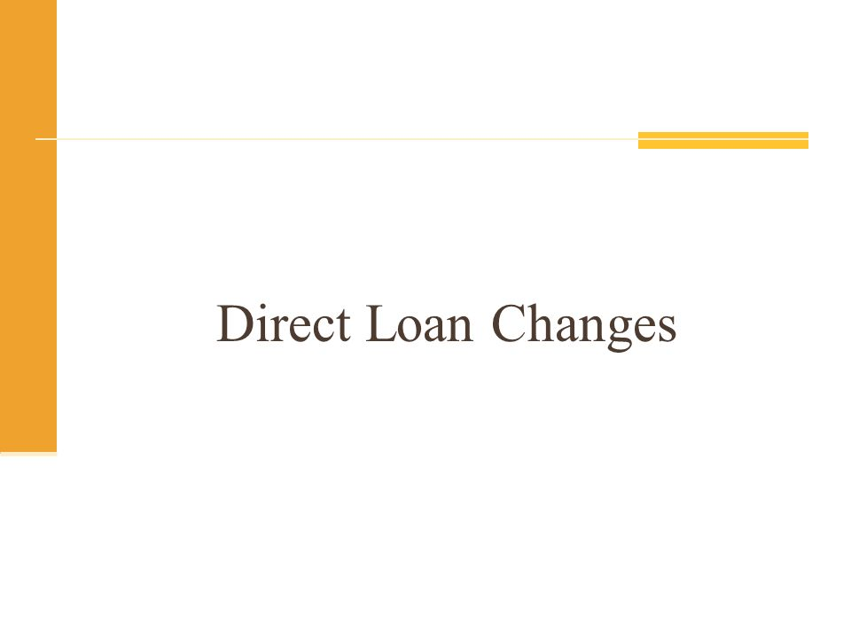 Direct Loan Changes