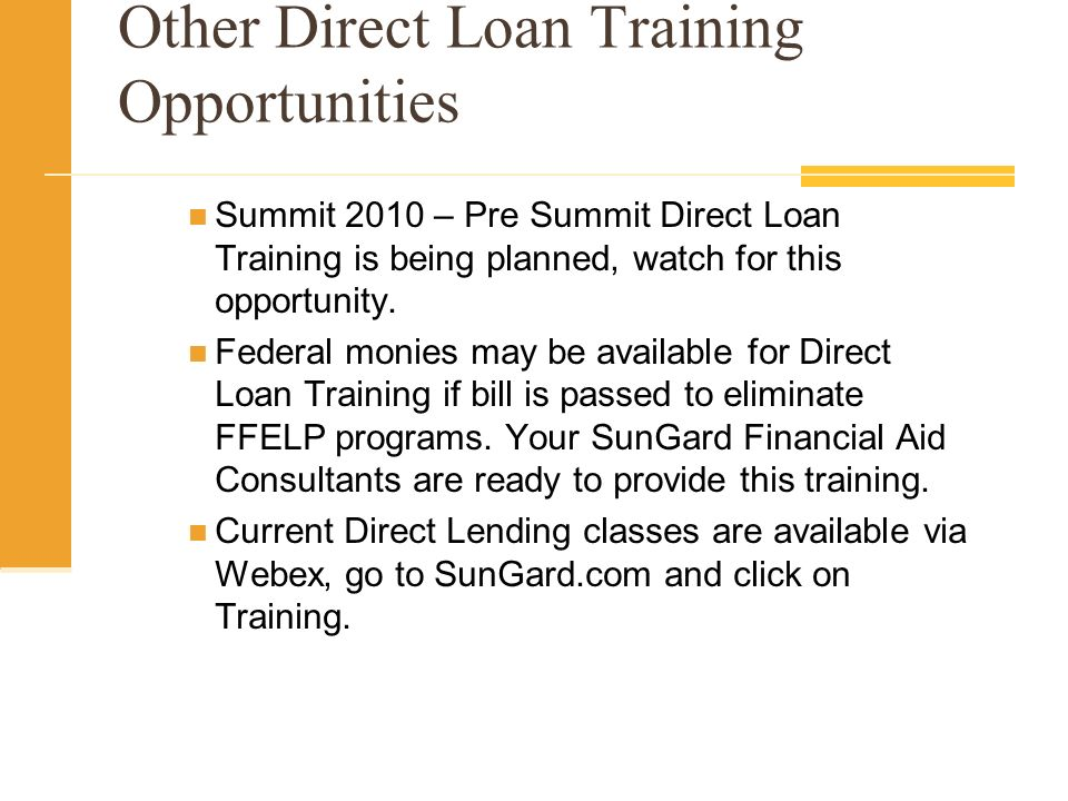 Other Direct Loan Training Opportunities Summit 2010 – Pre Summit Direct Loan Training is being planned, watch for this opportunity.
