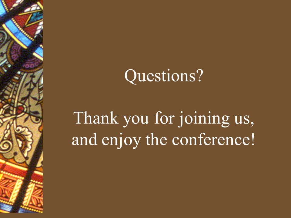 Questions Thank you for joining us, and enjoy the conference!