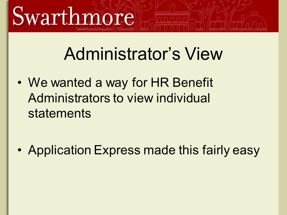 Administrators View We wanted a way for HR Benefit Administrators to view individual statements Application Express made this fairly easy