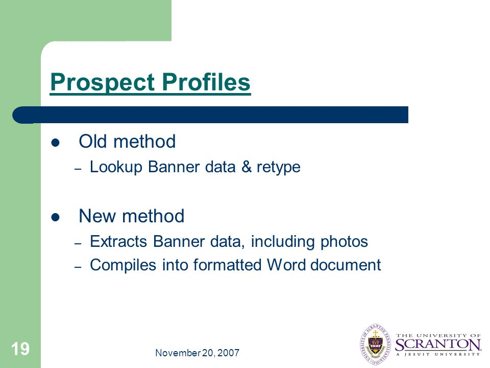November 20, 2007 19 Prospect Profiles Old method – Lookup Banner data & retype New method – Extracts Banner data, including photos – Compiles into formatted Word document