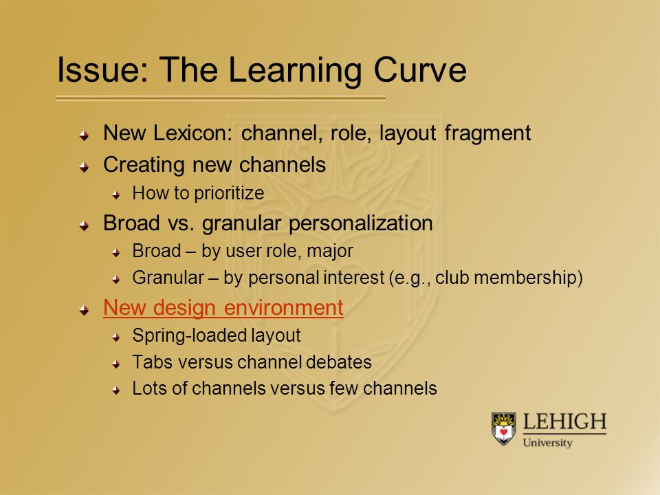 Issue: The Learning Curve New Lexicon: channel, role, layout fragment Creating new channels How to prioritize Broad vs.