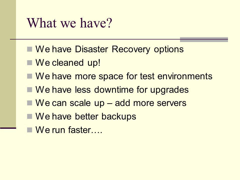 What we have. We have Disaster Recovery options We cleaned up.