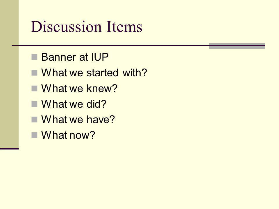 Discussion Items Banner at IUP What we started with.