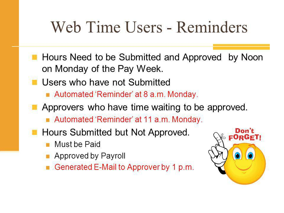 Web Time Entry – Git Er Done Get the Hours Submitted on Time 500 – 600 Students 90% of FT and PT Support Staff Get the Hours Approved on Time Supervisors Proxies Administrative Assistants What do you do when all else fails.