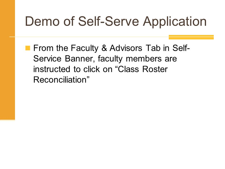 Demo of Self-Serve Application From the Faculty & Advisors Tab in Self- Service Banner, faculty members are instructed to click on Class Roster Reconciliation