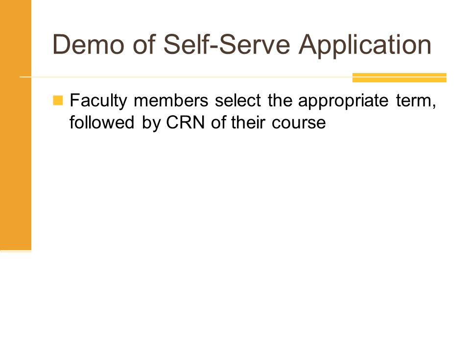 Demo of Self-Serve Application Faculty members select the appropriate term, followed by CRN of their course