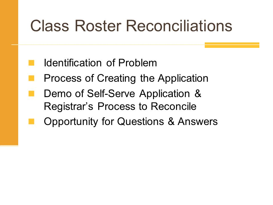 Class Roster Reconciliations Identification of Problem Process of Creating the Application Demo of Self-Serve Application & Registrars Process to Reconcile Opportunity for Questions & Answers