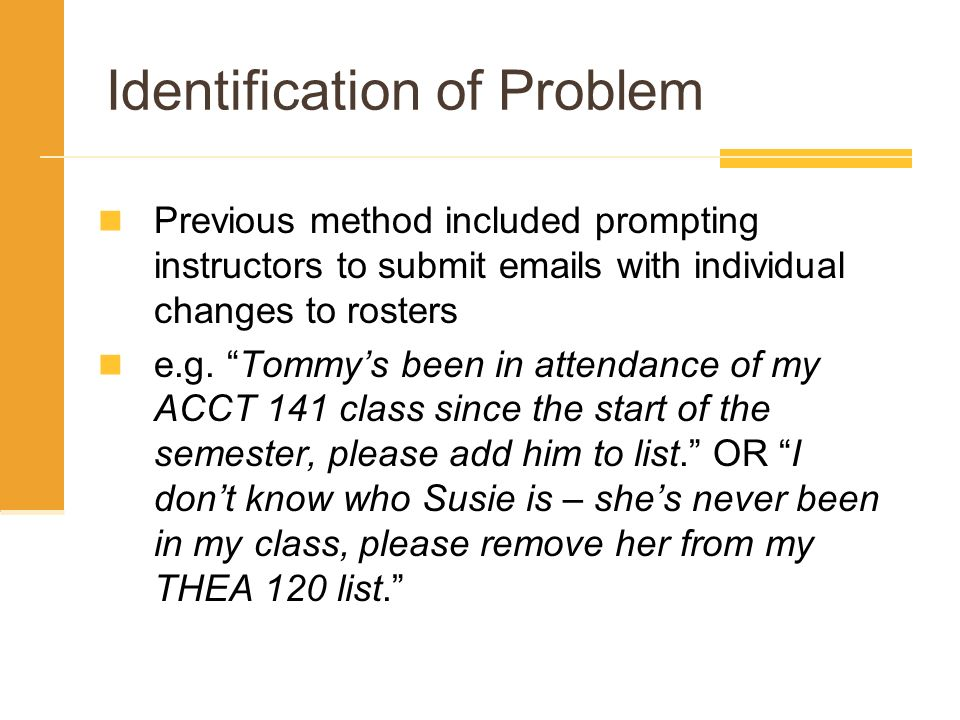 Identification of Problem Previous method included prompting instructors to submit emails with individual changes to rosters e.g.