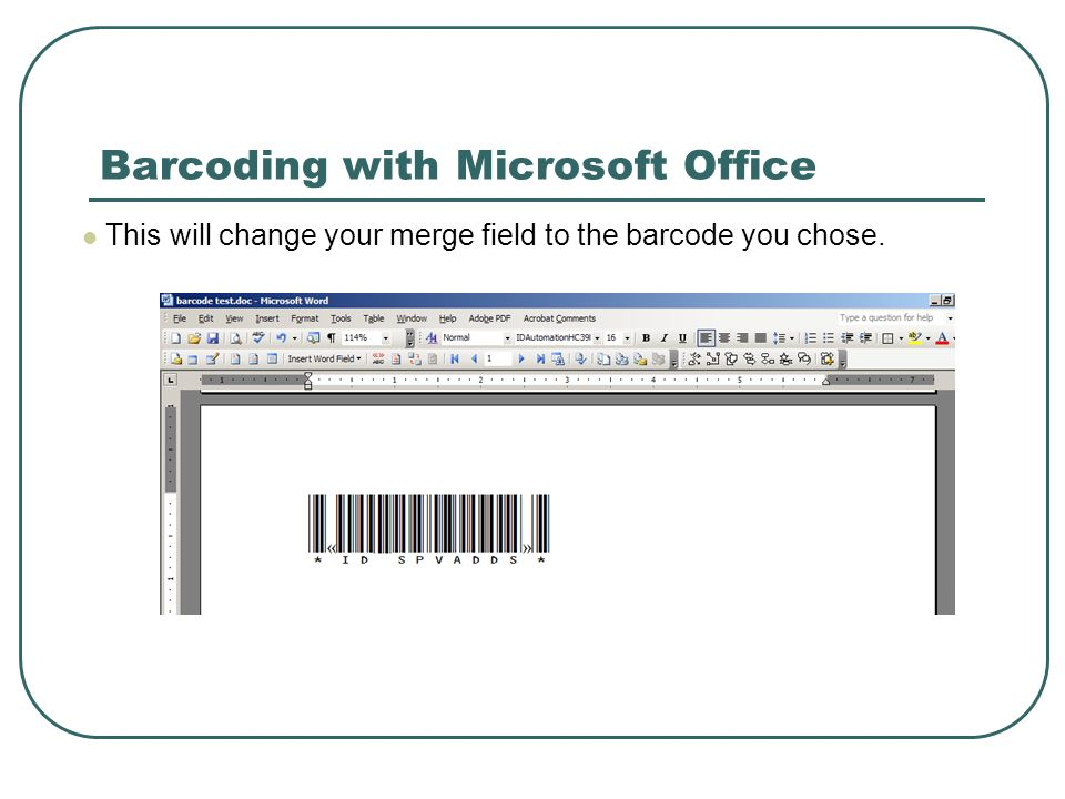 This will change your merge field to the barcode you chose. Barcoding with Microsoft Office