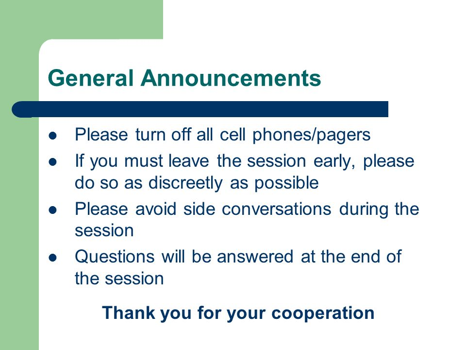General Announcements Please turn off all cell phones/pagers If you must leave the session early, please do so as discreetly as possible Please avoid side conversations during the session Questions will be answered at the end of the session Thank you for your cooperation