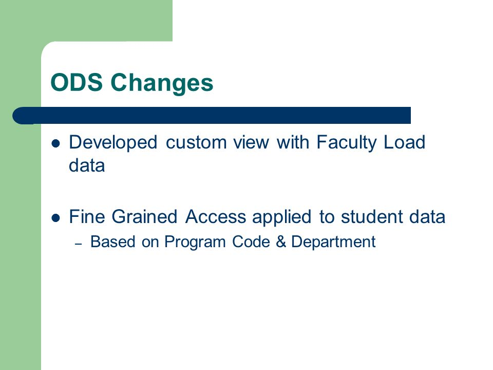 ODS Changes Developed custom view with Faculty Load data Fine Grained Access applied to student data – Based on Program Code & Department