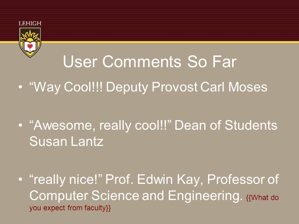 User Comments So Far Way Cool!!. Deputy Provost Carl Moses Awesome, really cool!.