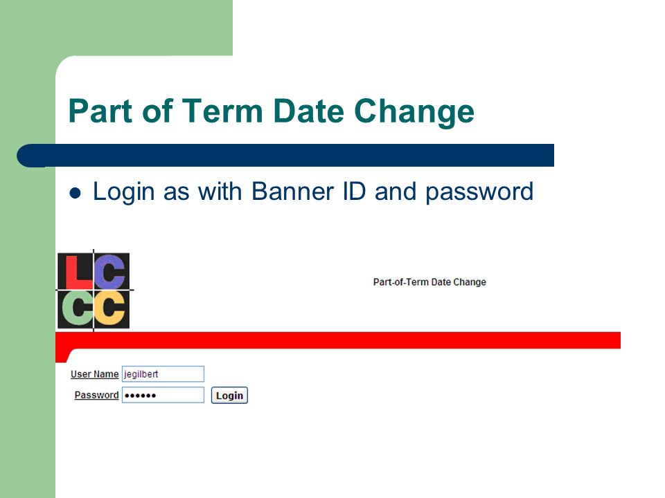 Part of Term Date Change Login as with Banner ID and password