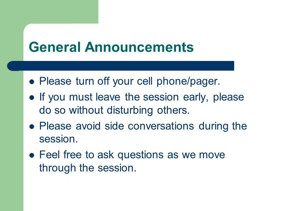 General Announcements Please turn off your cell phone/pager.