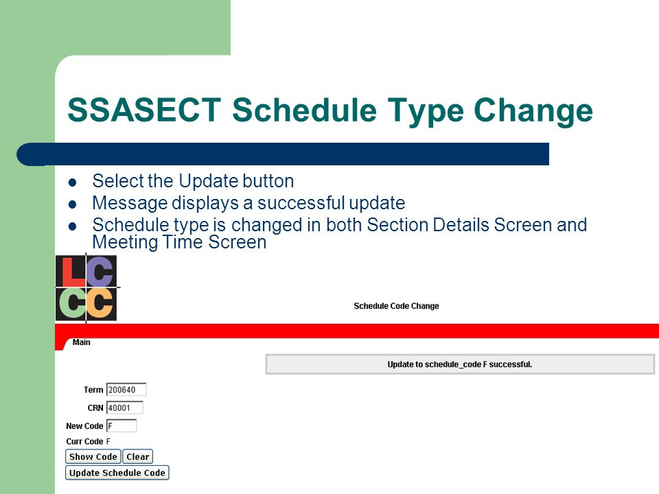 SSASECT Schedule Type Change Select the Update button Message displays a successful update Schedule type is changed in both Section Details Screen and Meeting Time Screen