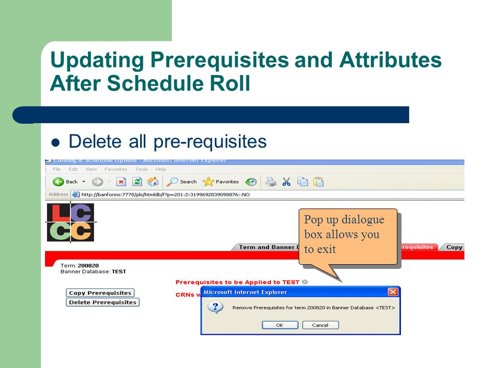 Updating Prerequisites and Attributes After Schedule Roll Delete all pre-requisites Pop up dialogue box allows you to exit