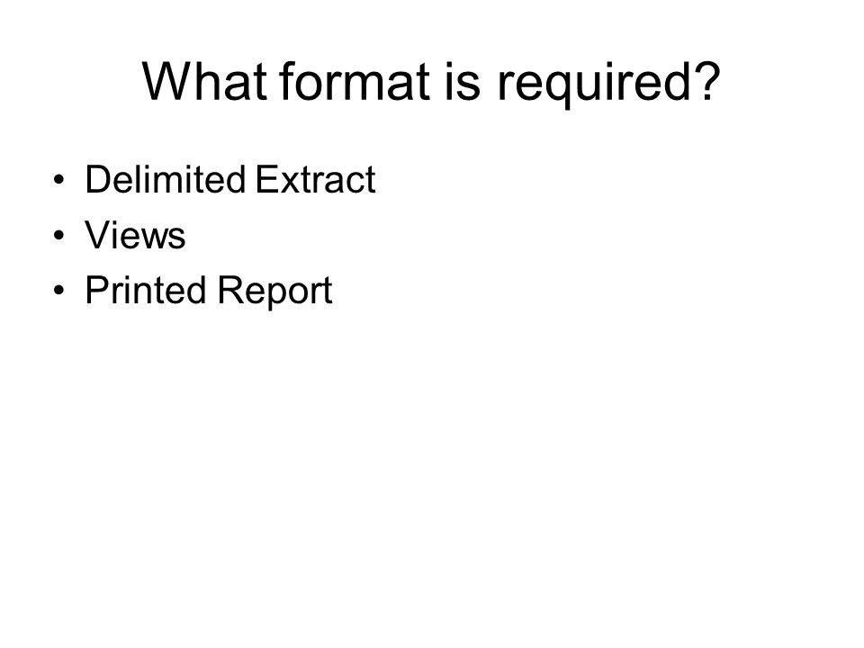 What format is required Delimited Extract Views Printed Report