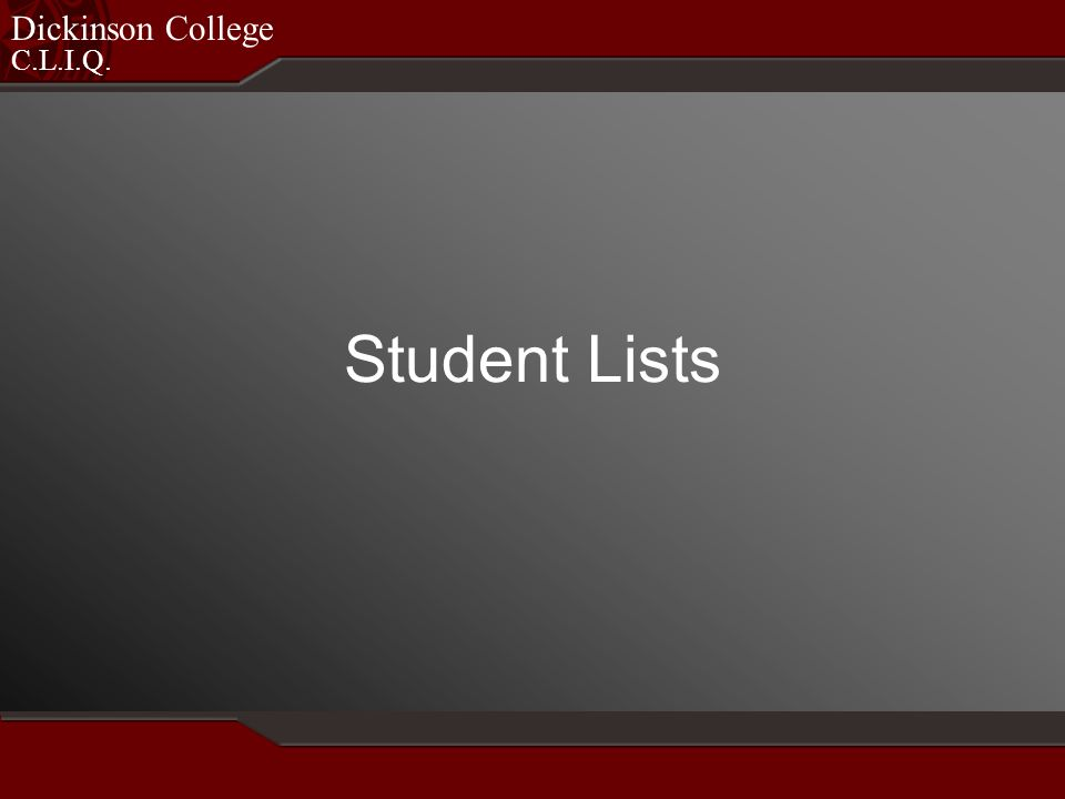C.L.I.Q. Dickinson College Student Lists