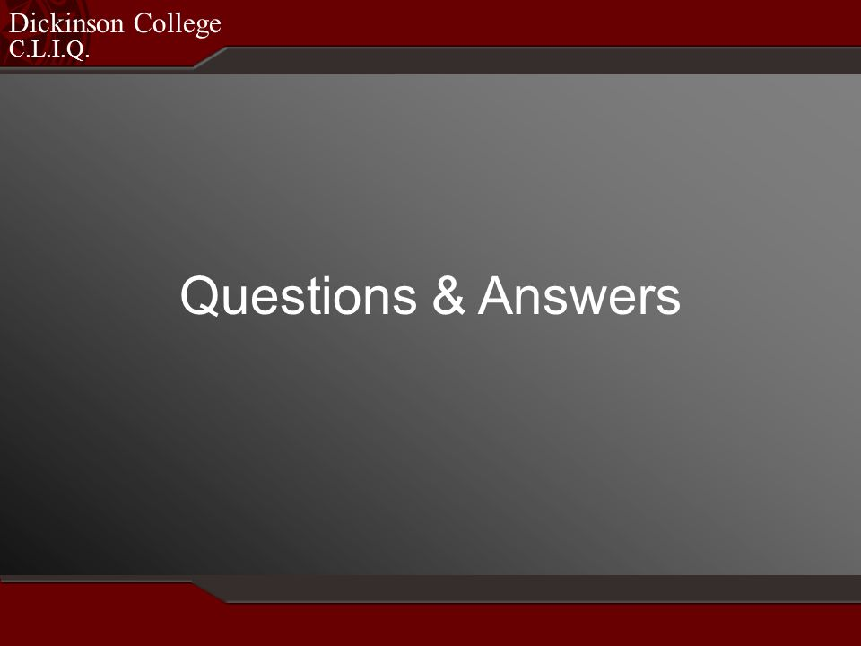 C.L.I.Q. Dickinson College Questions & Answers