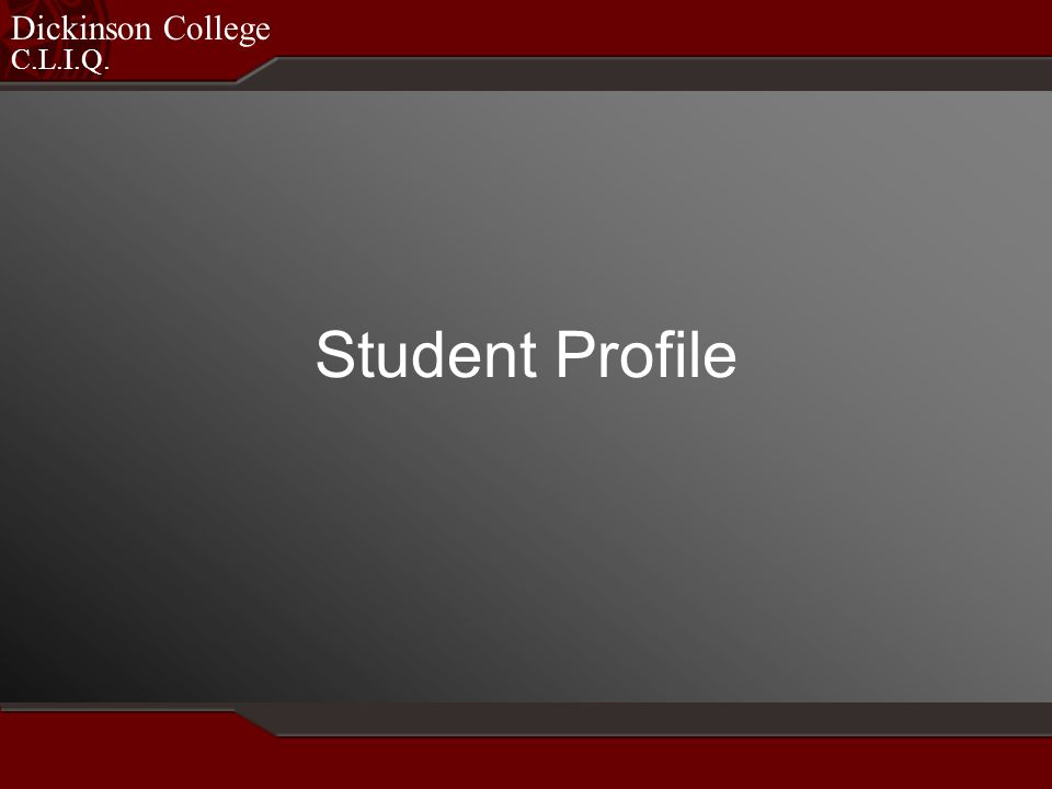 C.L.I.Q. Dickinson College Student Profile