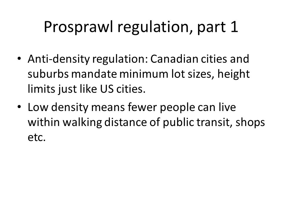 Prosprawl regulation, part 1 Anti-density regulation: Canadian cities and suburbs mandate minimum lot sizes, height limits just like US cities.