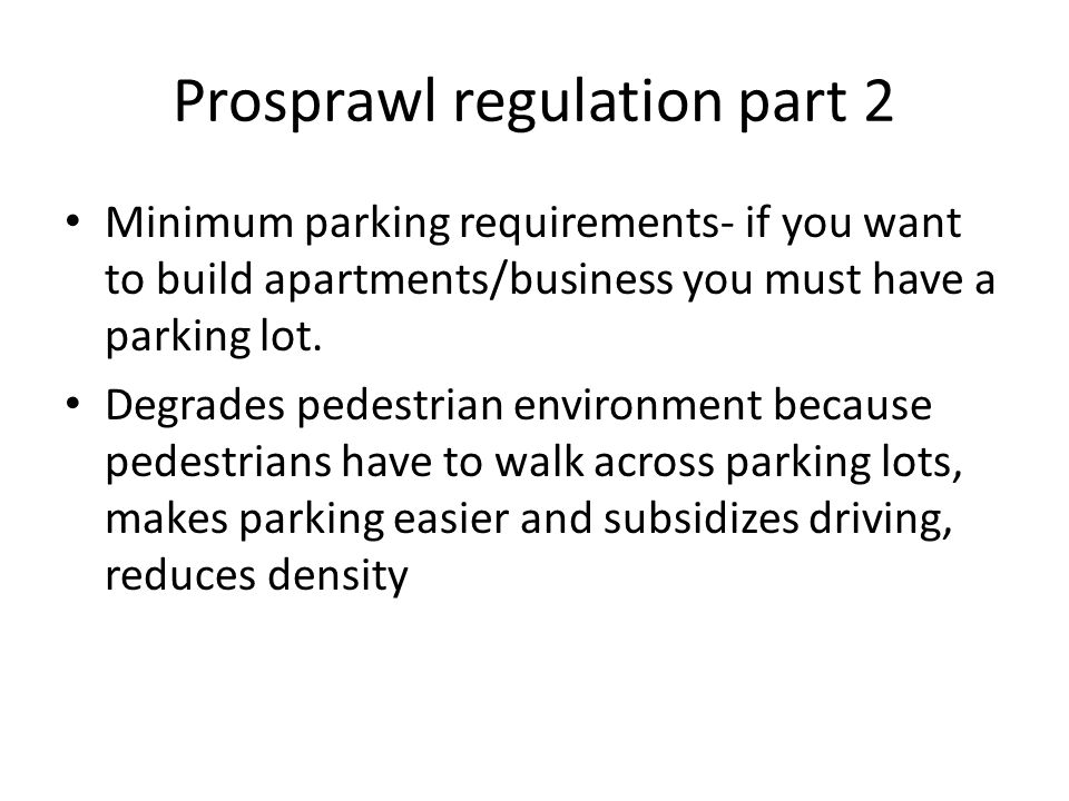 Prosprawl regulation part 2 Minimum parking requirements- if you want to build apartments/business you must have a parking lot.