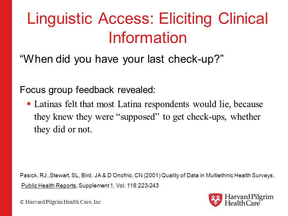 © Harvard Pilgrim Health Care, Inc Linguistic Access: Eliciting Clinical Information When did you have your last check-up.