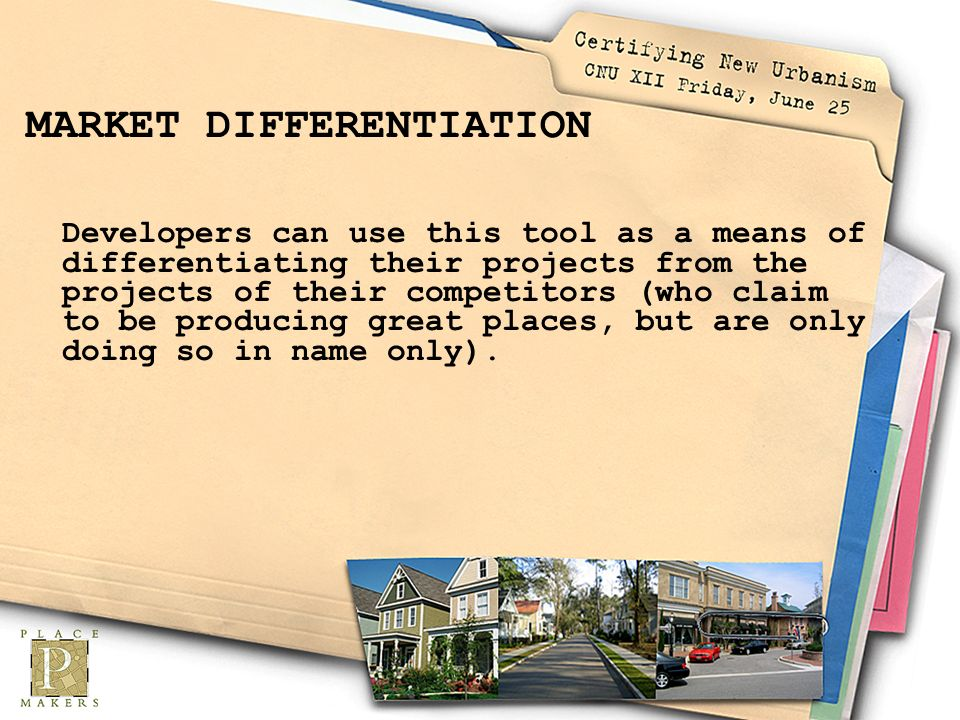 MARKET DIFFERENTIATION Developers can use this tool as a means of differentiating their projects from the projects of their competitors (who claim to be producing great places, but are only doing so in name only).
