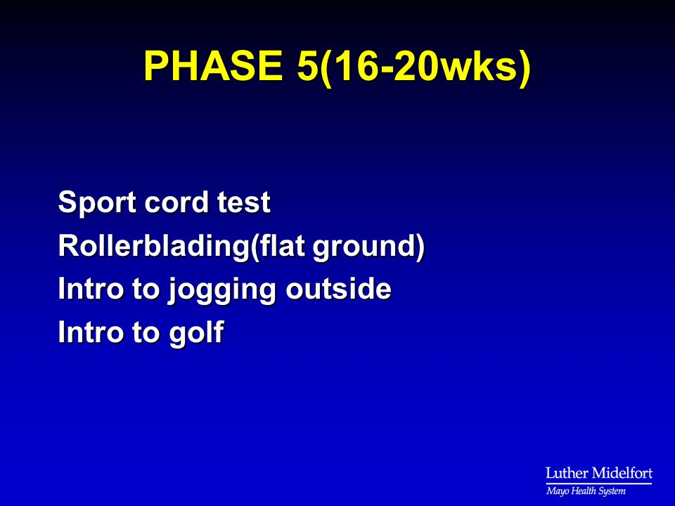 PHASE 5(16-20wks) Sport cord test Rollerblading(flat ground) Intro to jogging outside Intro to golf