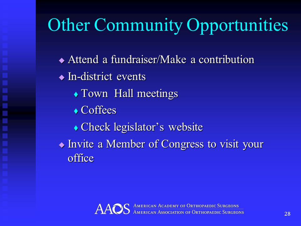 Other Community Opportunities Attend a fundraiser/Make a contribution Attend a fundraiser/Make a contribution In-district events In-district events Town Hall meetings Town Hall meetings Coffees Coffees Check legislators website Check legislators website Invite a Member of Congress to visit your office Invite a Member of Congress to visit your office 28
