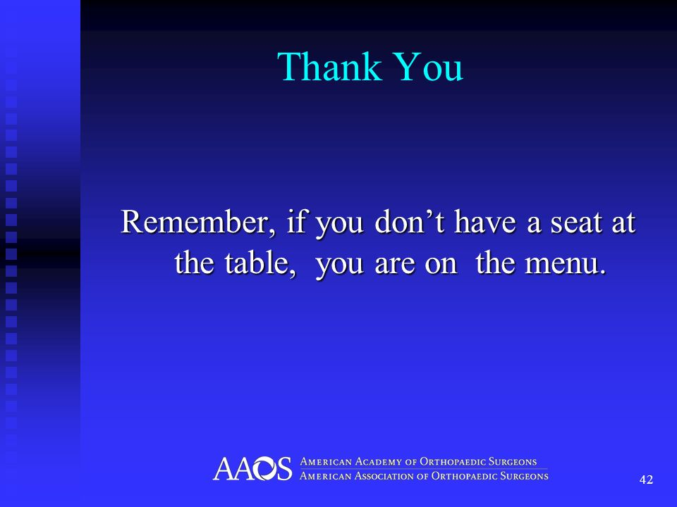 Thank You Remember, if you dont have a seat at the table, you are on the menu. 42