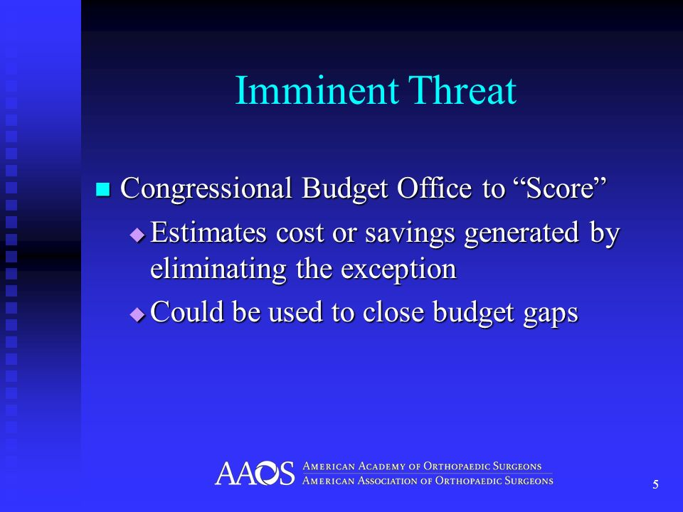 Imminent Threat Congressional Budget Office to Score Congressional Budget Office to Score Estimates cost or savings generated by eliminating the exception Estimates cost or savings generated by eliminating the exception Could be used to close budget gaps Could be used to close budget gaps 5