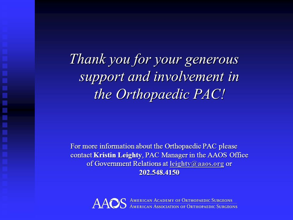 Thank you for your generous support and involvement in the Orthopaedic PAC.