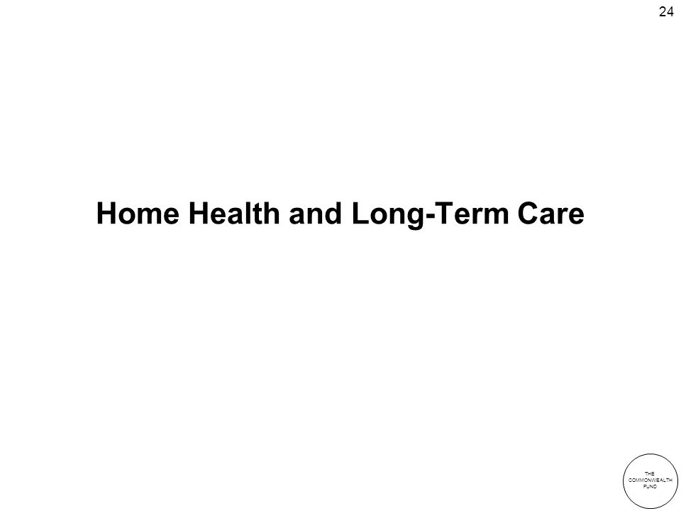 THE COMMONWEALTH FUND 24 Home Health and Long-Term Care