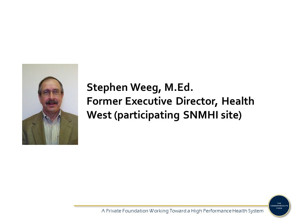 A Private Foundation Working Toward a High Performance Health System Stephen Weeg, M.Ed.