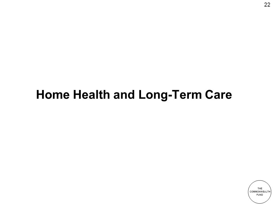 THE COMMONWEALTH FUND 22 Home Health and Long-Term Care