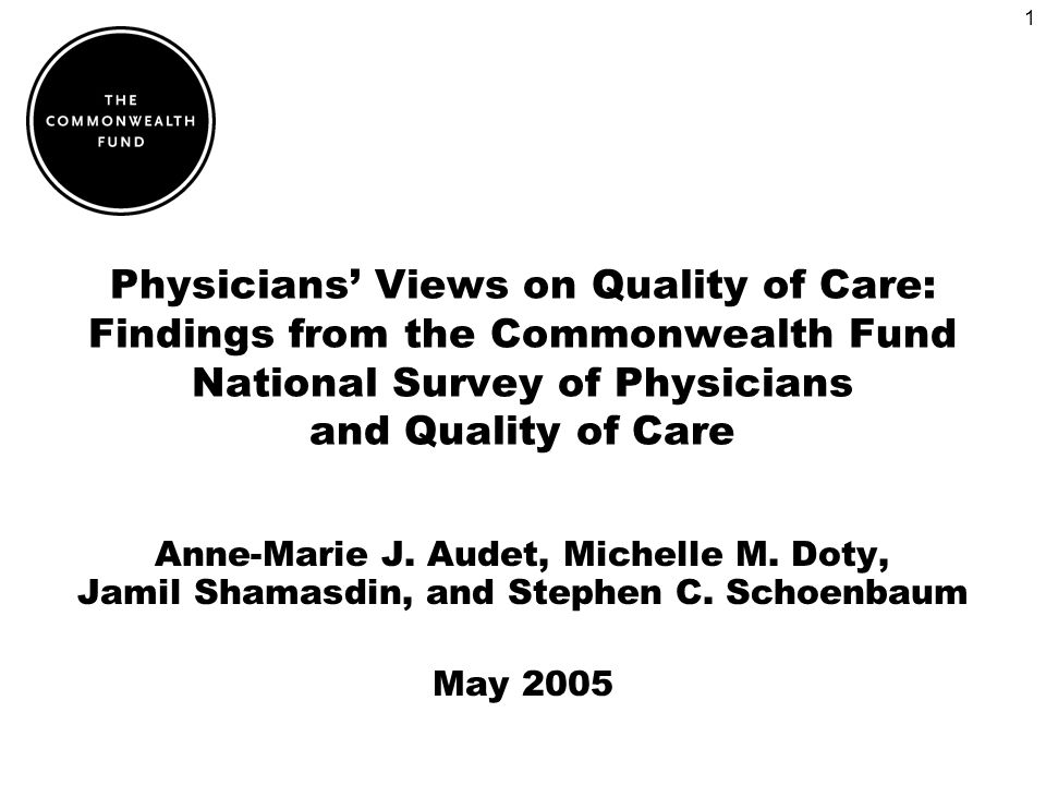 1 Physicians Views on Quality of Care: Findings from the Commonwealth Fund National Survey of Physicians and Quality of Care Anne-Marie J.