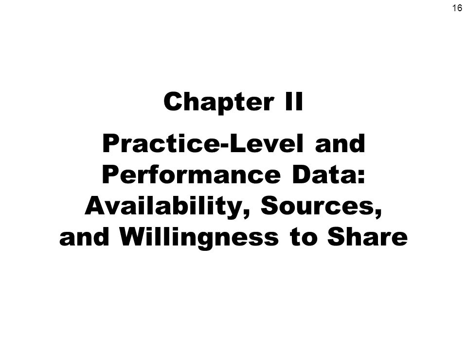 16 Chapter II Practice-Level and Performance Data: Availability, Sources, and Willingness to Share