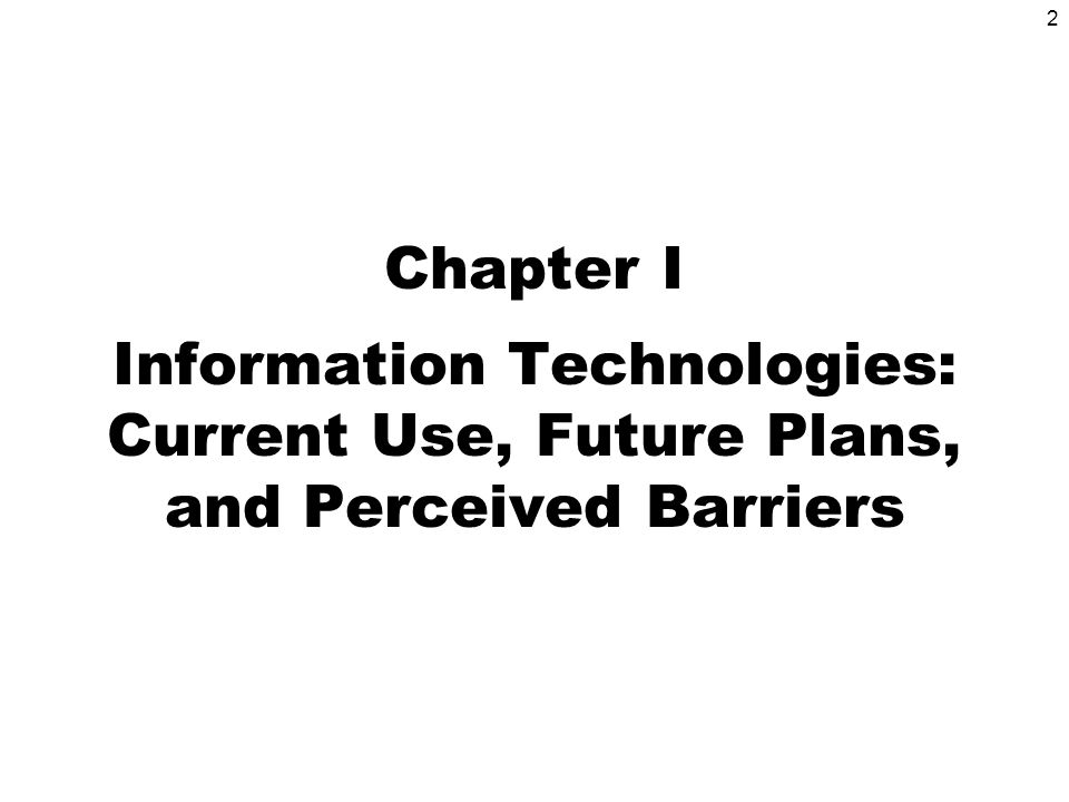 2 Chapter I Information Technologies: Current Use, Future Plans, and Perceived Barriers