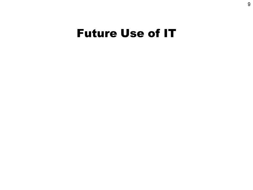 9 Future Use of IT
