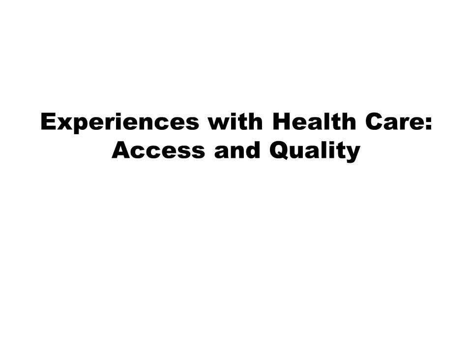 Experiences with Health Care: Access and Quality