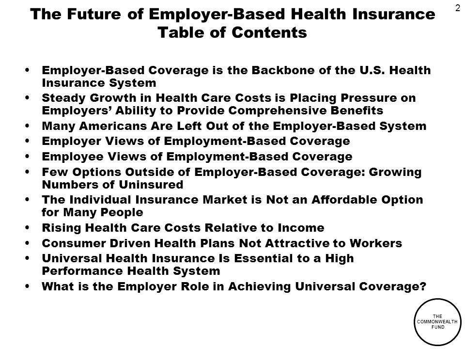 2 THE COMMONWEALTH FUND The Future of Employer-Based Health Insurance Table of Contents Employer-Based Coverage is the Backbone of the U.S.