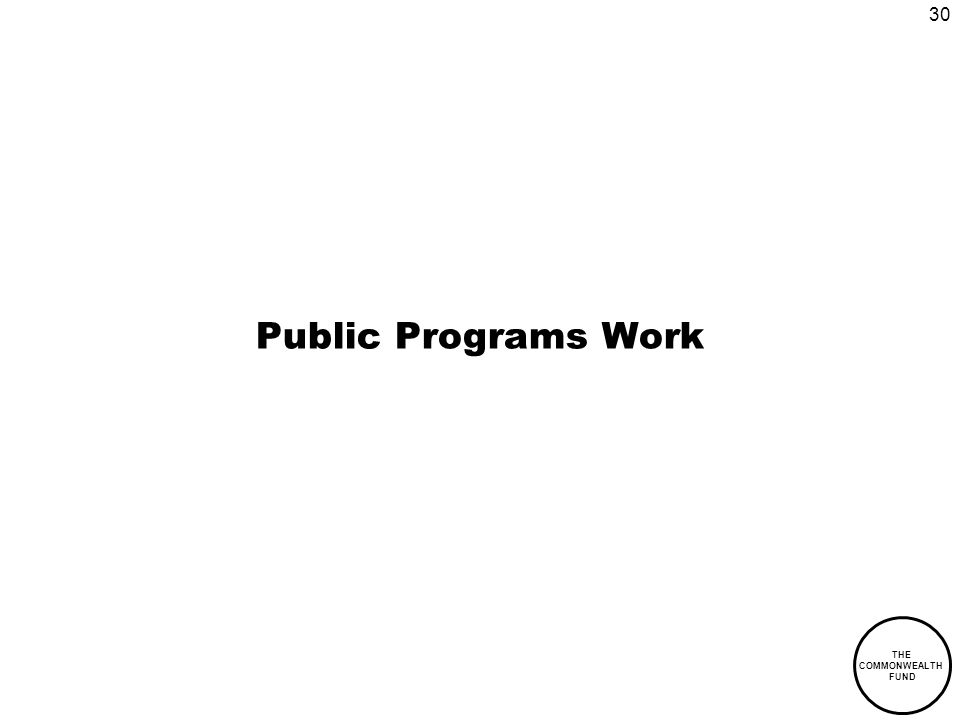 30 THE COMMONWEALTH FUND Public Programs Work