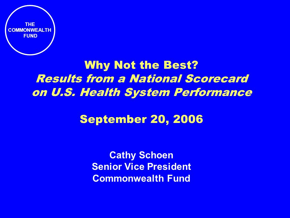 THE COMMONWEALTH FUND Why Not the Best. Results from a National Scorecard on U.S.
