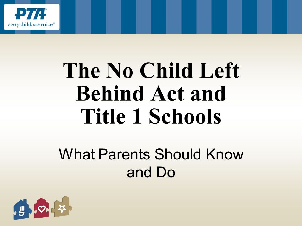 The No Child Left Behind Act and Title 1 Schools What Parents Should Know and Do